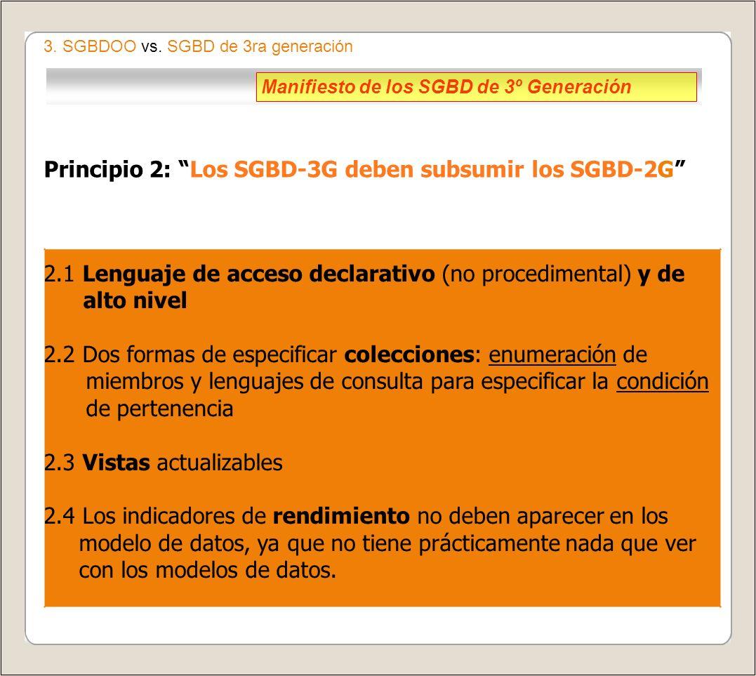 Principio 3: Los SGBD-3G deben ser abiertos a otros subsistemas 3.1 Los SGBD-3G deben ser accesibles desde múltiples lenguajes de alto nivel 3.2 Persistencia de variables 3.3 El SQL es una forma intergaláctica de expresión de datos 3.4 Las consultas y las respuestas resultantes deben ser el nivel más bajo de comunicación entre un cliente y un servidor 3.