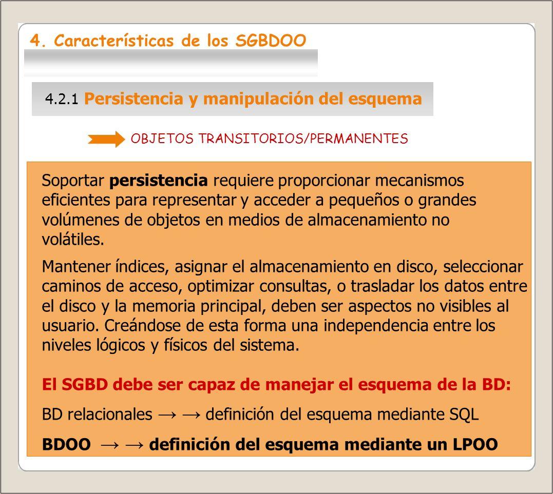 Las BD sin OO almacenan sólo datos Las BDOO almacenan objetos (estructuras de datos + operaciones) 4.