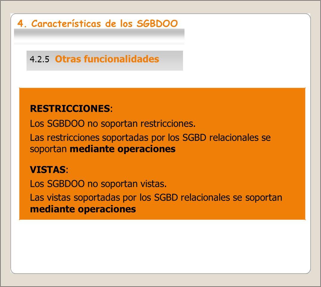 4.2.5 Otras En general: Los SGBDOR son más potentes que los SGBDOO en cuanto a capacidades propias del sistema de gestión.