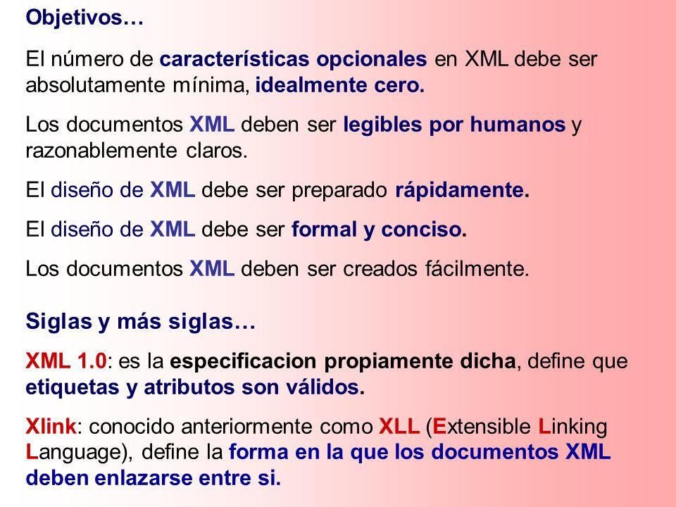 Objetivos… El número de características opcionales en XML debe ser absolutamente mínima, idealmente cero. Los documentos XML deben ser legibles por hu