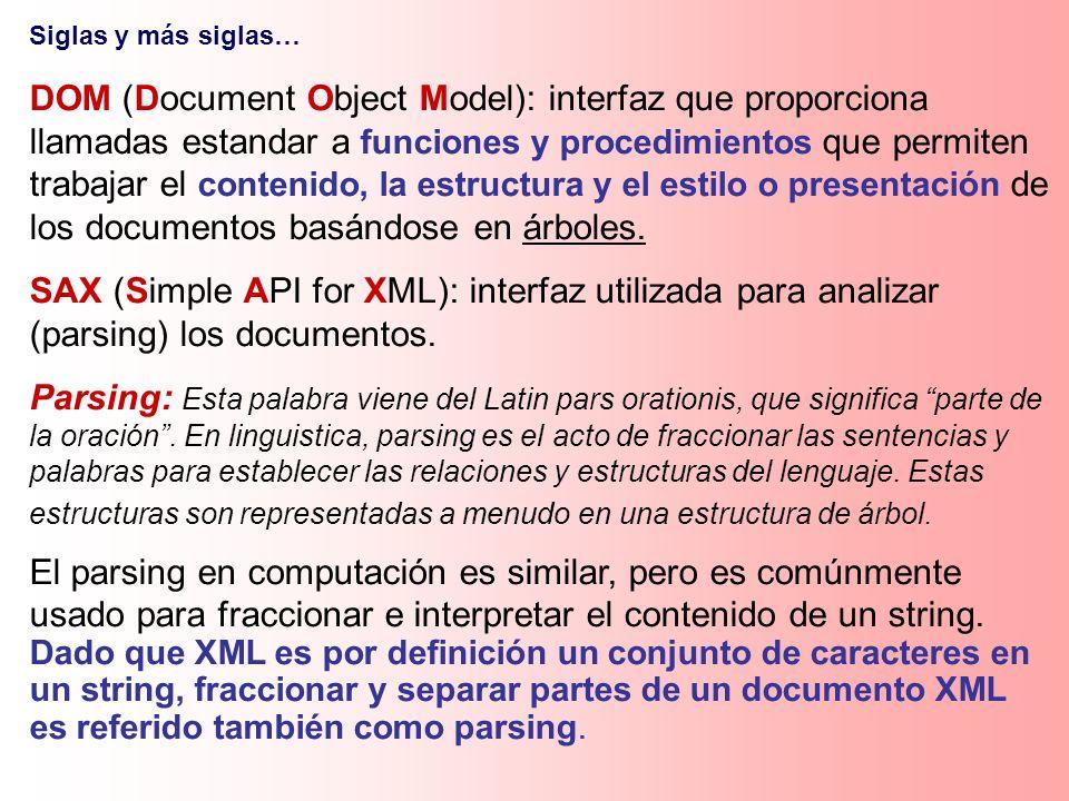 Siglas y más siglas… DOM (Document Object Model): interfaz que proporciona llamadas estandar a funciones y procedimientos que permiten trabajar el con