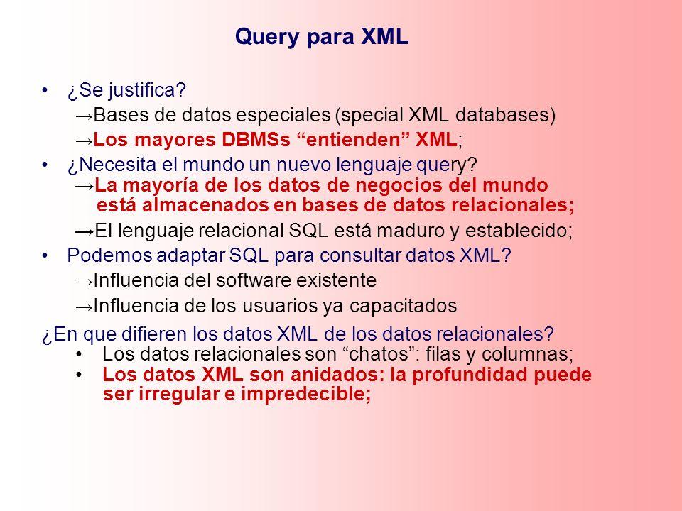 Query para XML ¿Se justifica? Bases de datos especiales (special XML databases) Los mayores DBMSs entienden XML; ¿Necesita el mundo un nuevo lenguaje