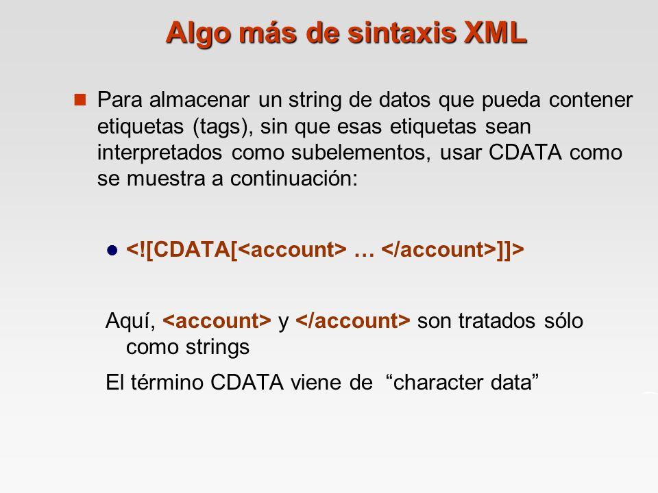 Algo más de sintaxis XML Para almacenar un string de datos que pueda contener etiquetas (tags), sin que esas etiquetas sean interpretados como subelem