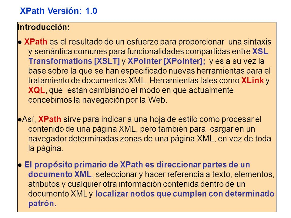 Introducción: XPath es el resultado de un esfuerzo para proporcionar una sintaxis y semántica comunes para funcionalidades compartidas entre XSL Trans