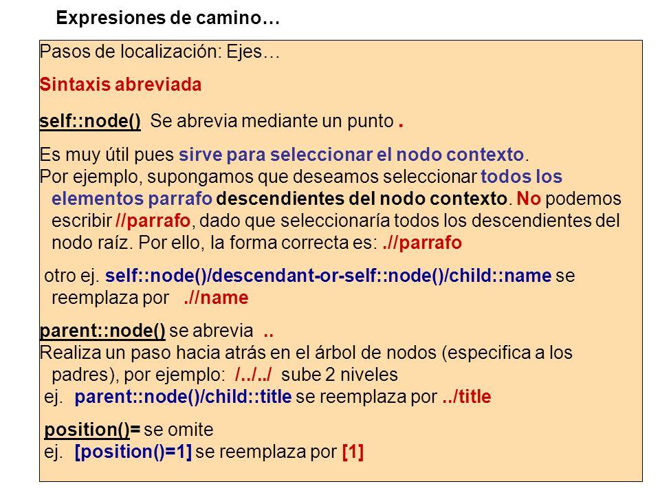 Pasos de localización: Ejes… Sintaxis abreviada self::node() Se abrevia mediante un punto. Es muy útil pues sirve para seleccionar el nodo contexto. P