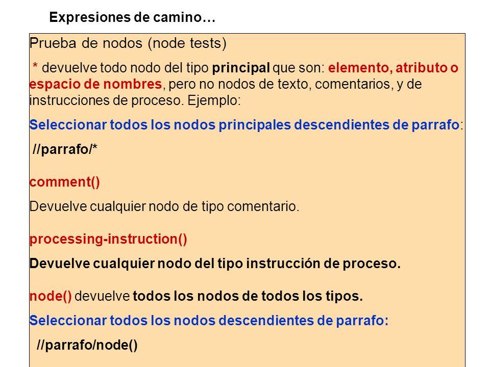 Prueba de nodos (node tests) * devuelve todo nodo del tipo principal que son: elemento, atributo o espacio de nombres, pero no nodos de texto, comenta