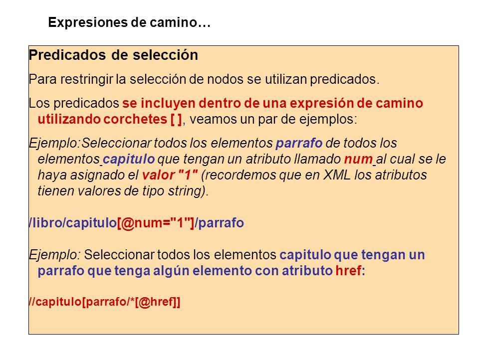 Predicados de selección Para restringir la selección de nodos se utilizan predicados. Los predicados se incluyen dentro de una expresión de camino uti