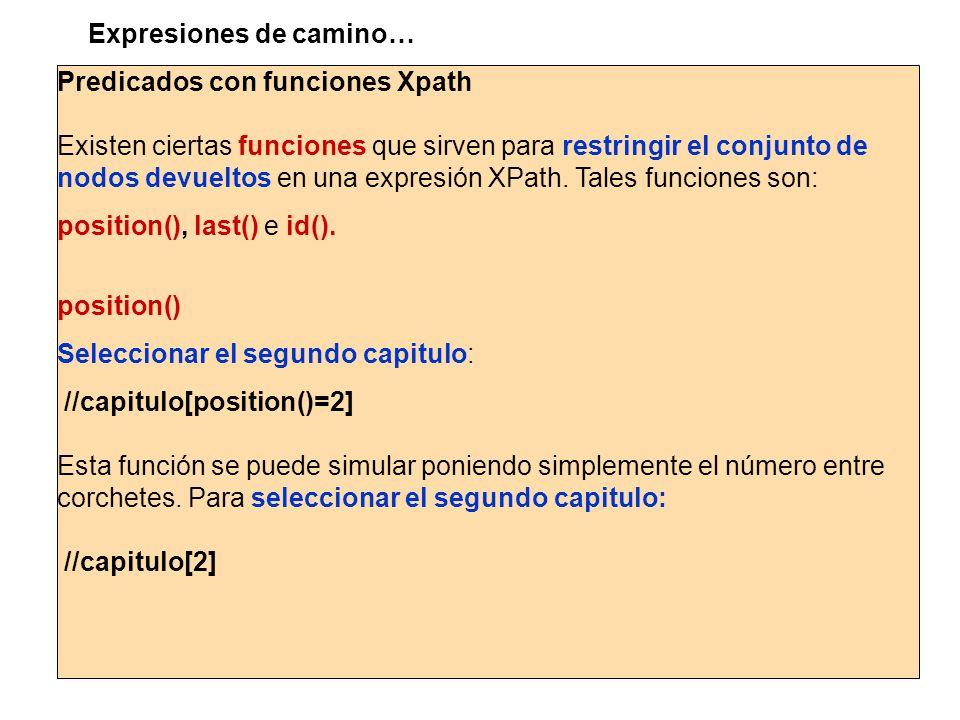 Predicados con funciones Xpath Existen ciertas funciones que sirven para restringir el conjunto de nodos devueltos en una expresión XPath. Tales funci