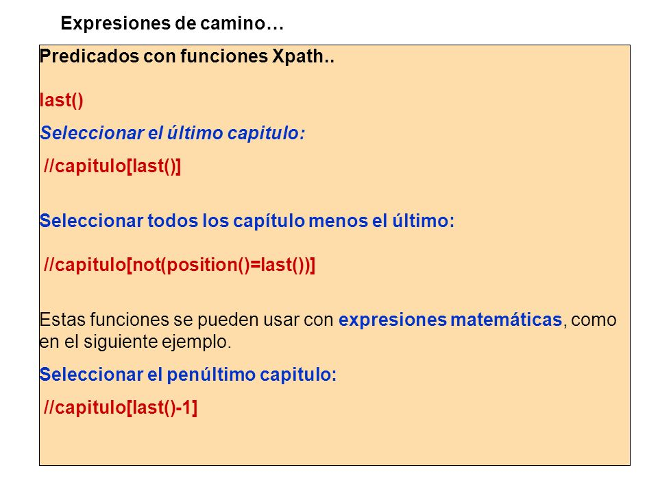 Predicados con funciones Xpath.. last() Seleccionar el último capitulo: //capitulo[last()] Seleccionar todos los capítulo menos el último: //capitulo[