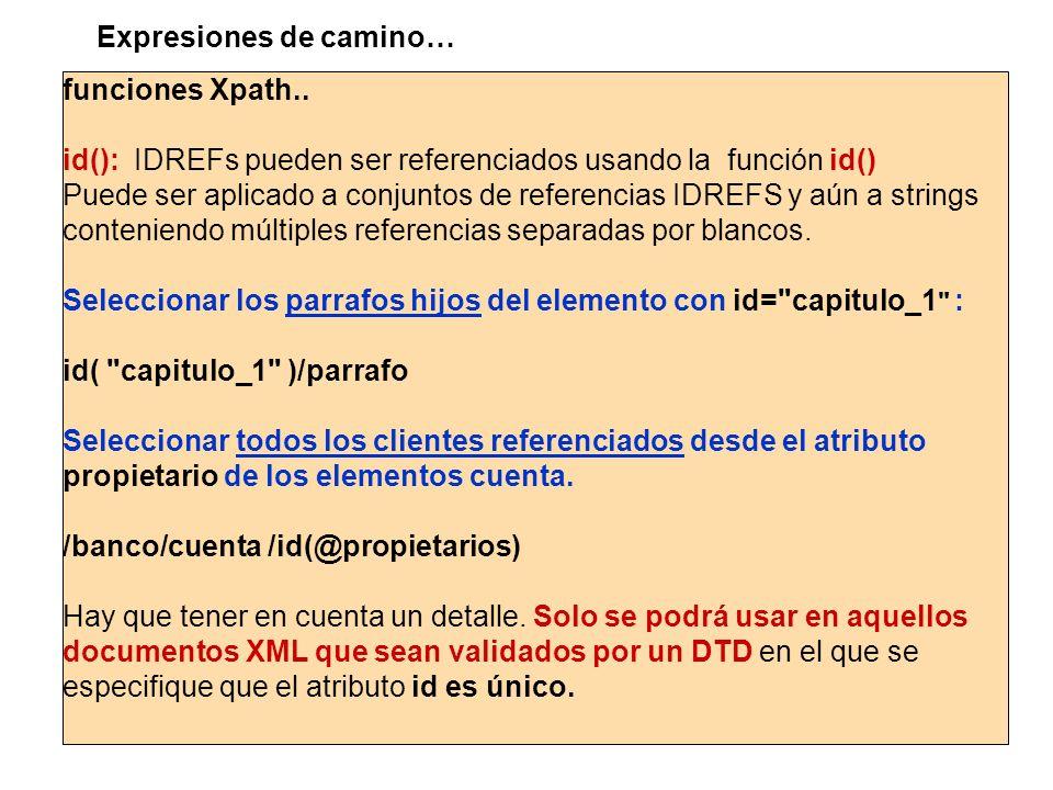 funciones Xpath.. id(): IDREFs pueden ser referenciados usando la función id() Puede ser aplicado a conjuntos de referencias IDREFS y aún a strings co