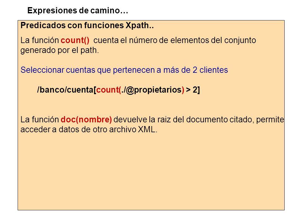 Predicados con funciones Xpath.. La función count() cuenta el número de elementos del conjunto generado por el path. Seleccionar cuentas que pertenece