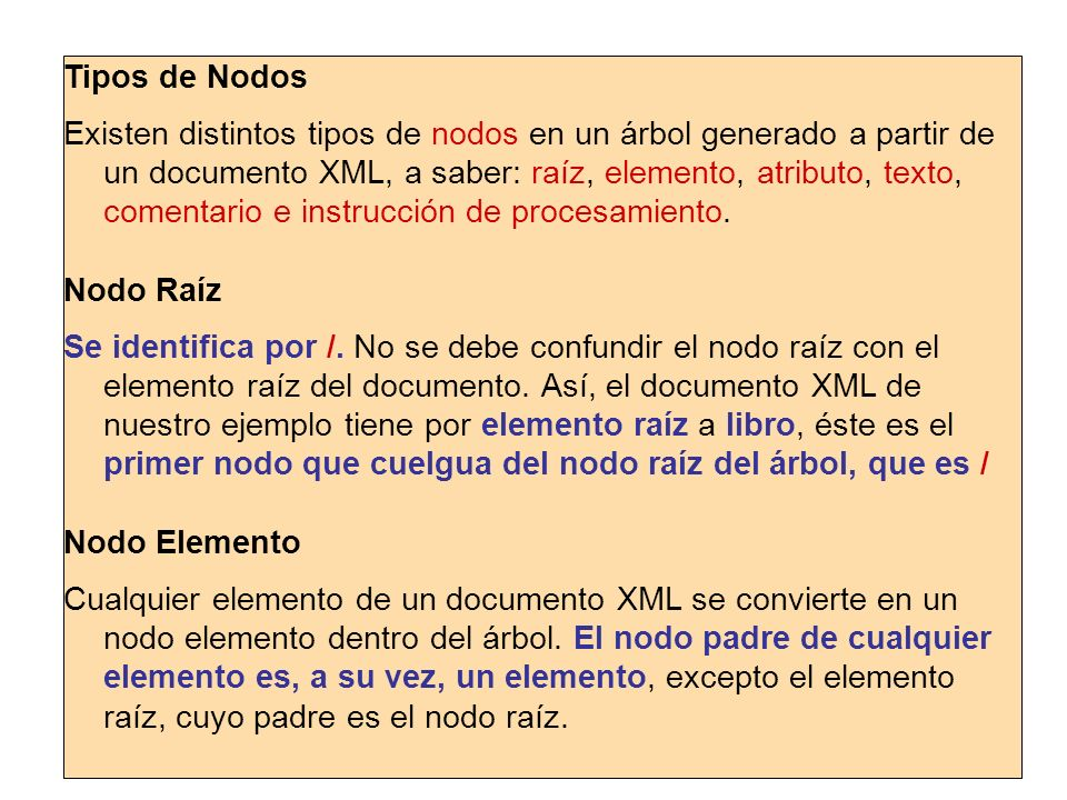 Tipos de Nodos Existen distintos tipos de nodos en un árbol generado a partir de un documento XML, a saber: raíz, elemento, atributo, texto, comentari