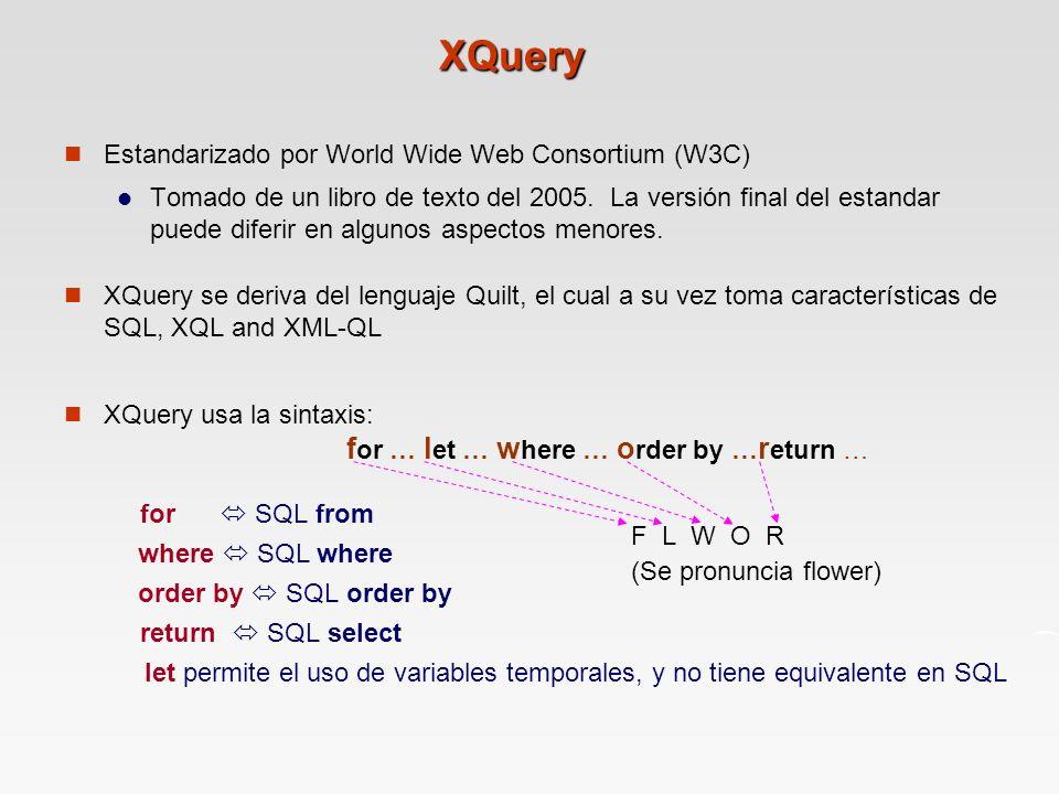 XQuery Estandarizado por World Wide Web Consortium (W3C) Tomado de un libro de texto del 2005.