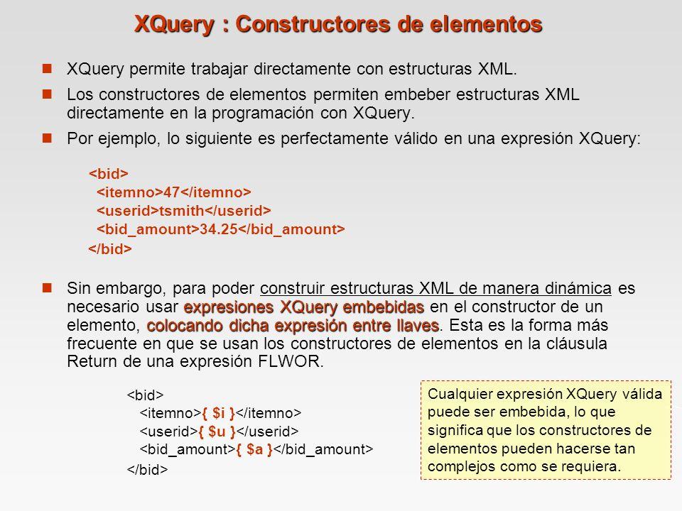 XQuery : Constructores de elementos XQuery permite trabajar directamente con estructuras XML.