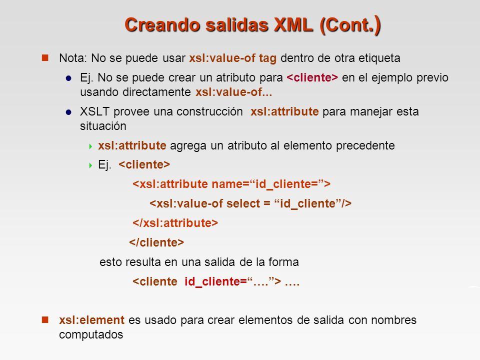 Creando salidas XML (Cont.) Nota: No se puede usar xsl:value-of tag dentro de otra etiqueta Ej.