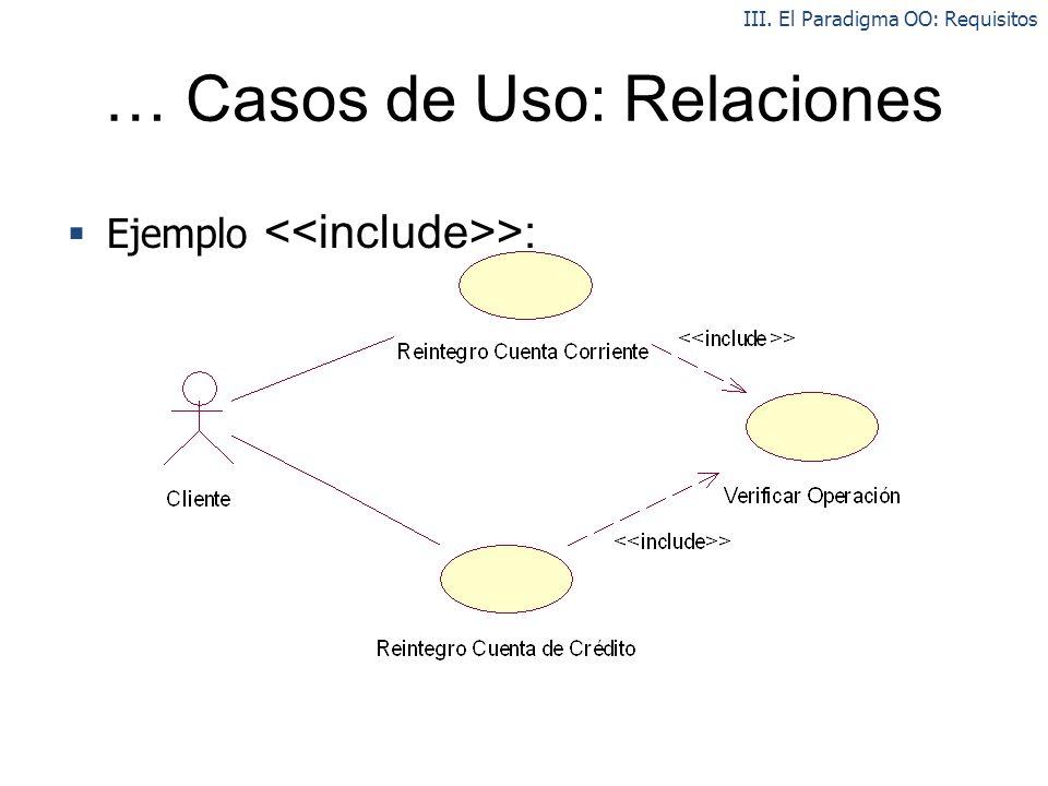 … Casos de Uso: Relaciones Ejemplo >: III. El Paradigma OO: Requisitos