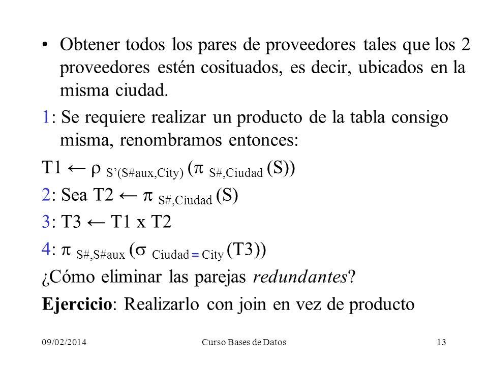09/02/2014Curso Bases de Datos13 Obtener todos los pares de proveedores tales que los 2 proveedores estén cosituados, es decir, ubicados en la misma ciudad.
