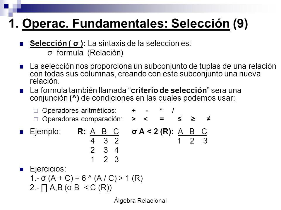 Álgebra Relacional Selección ( σ ): La sintaxis de la seleccion es: σ formula (Relación) La selección nos proporciona un subconjunto de tuplas de una