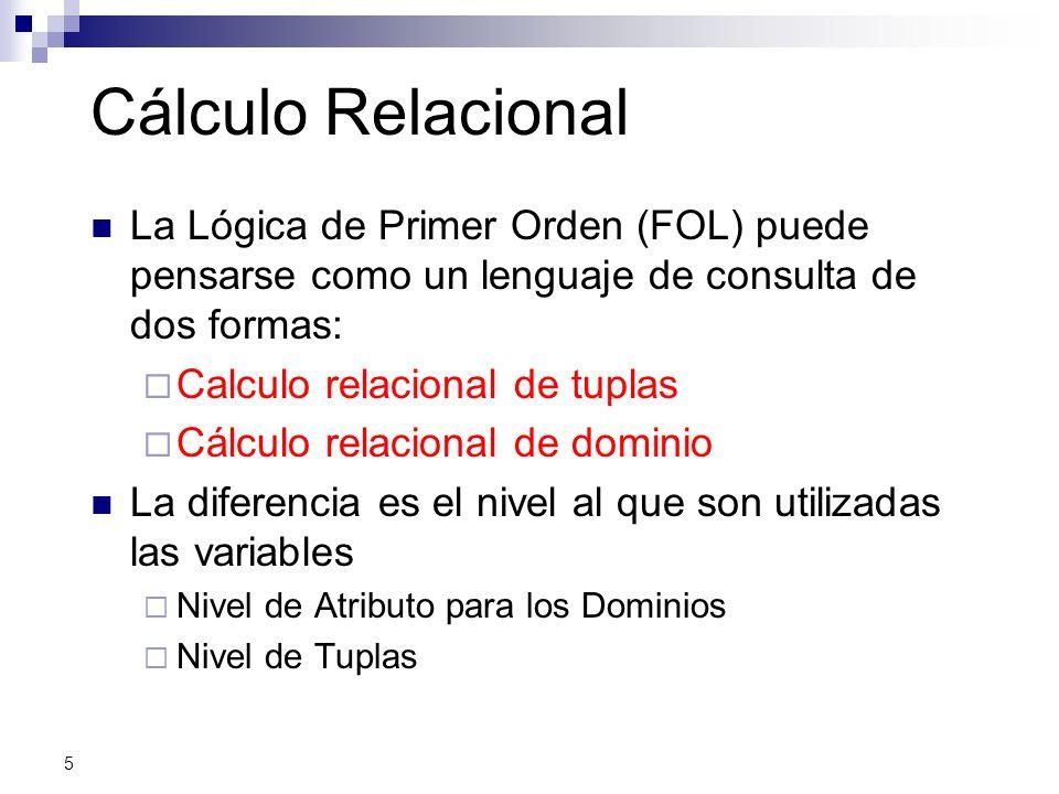 5 Cálculo Relacional La Lógica de Primer Orden (FOL) puede pensarse como un lenguaje de consulta de dos formas: Calculo relacional de tuplas Cálculo r