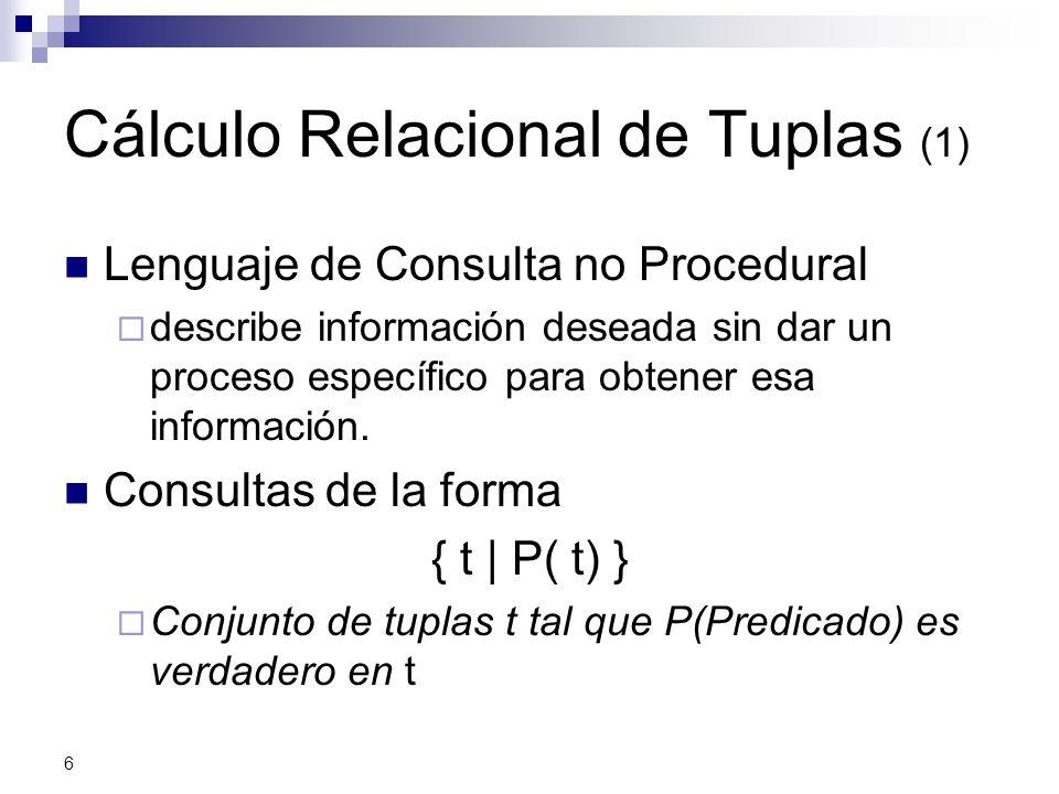 6 Cálculo Relacional de Tuplas (1) Lenguaje de Consulta no Procedural describe información deseada sin dar un proceso específico para obtener esa info