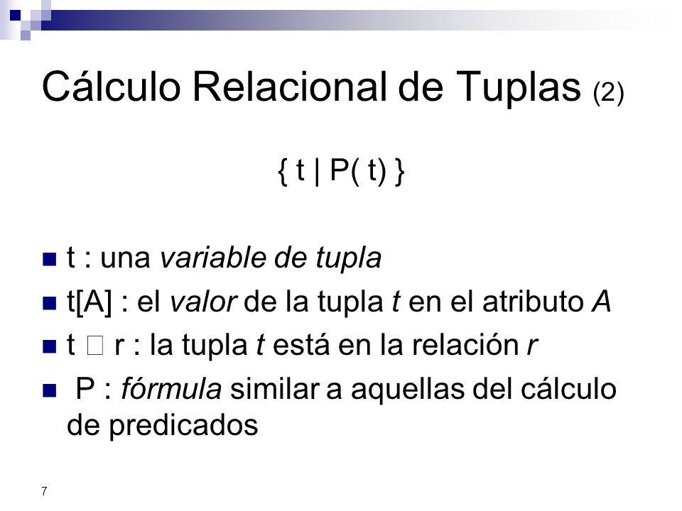 7 Cálculo Relacional de Tuplas (2) { t | P( t) } t : una variable de tupla t[A] : el valor de la tupla t en el atributo A t r : la tupla t está en la
