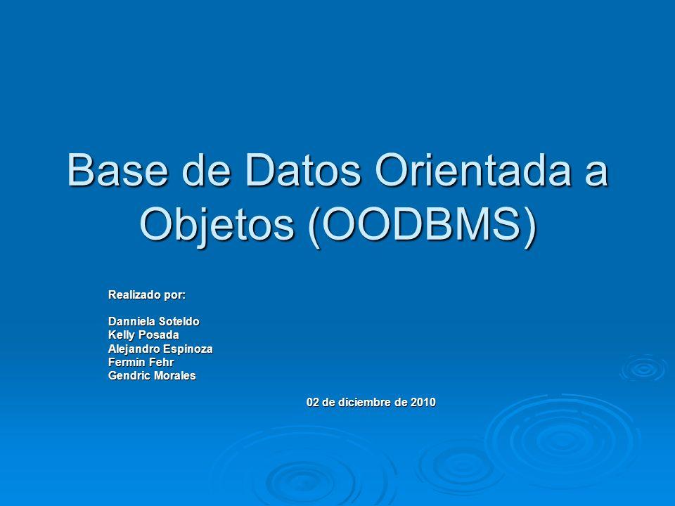 Base de Datos Orientada a Objetos (OODBMS) Realizado por: Danniela Soteldo Kelly Posada Alejandro Espinoza Fermin Fehr Gendric Morales 02 de diciembre