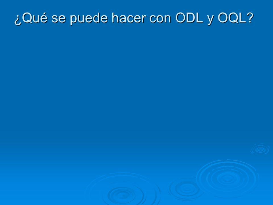 ¿Qué se puede hacer con ODL y OQL?