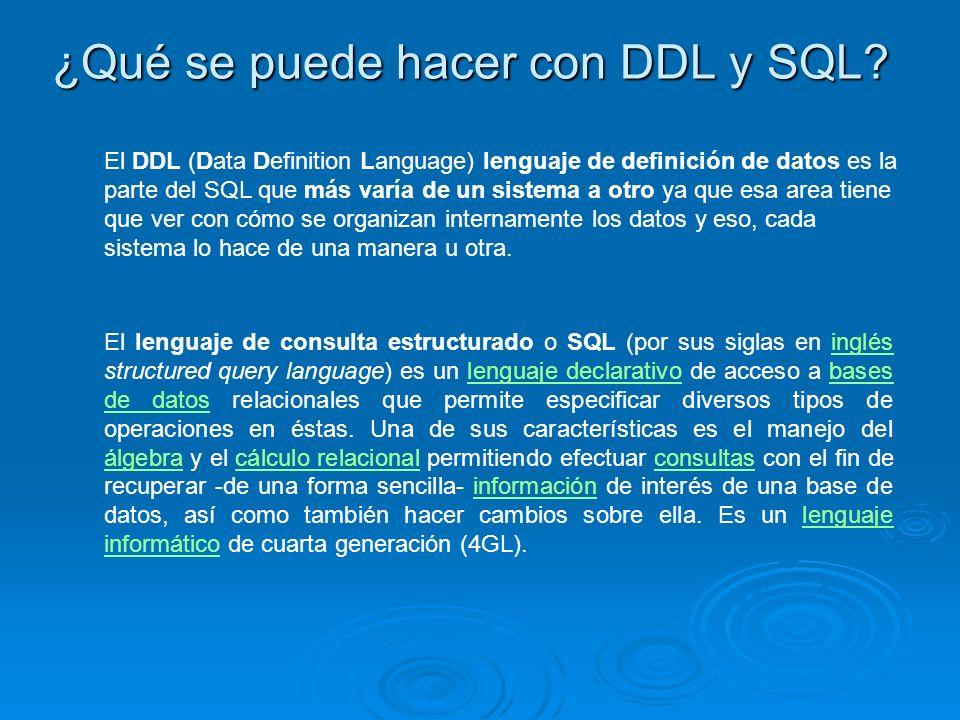 ¿Qué se puede hacer con DDL y SQL? El DDL (Data Definition Language) lenguaje de definición de datos es la parte del SQL que más varía de un sistema a