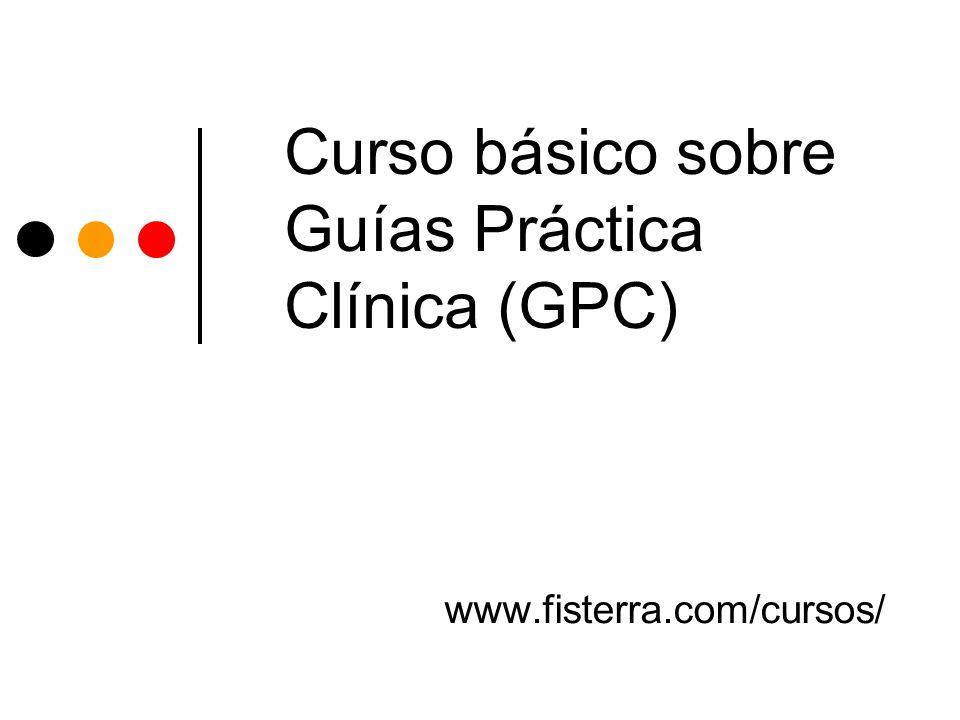 Curso básico sobre Guías Práctica Clínica (GPC) www.fisterra.com/cursos/
