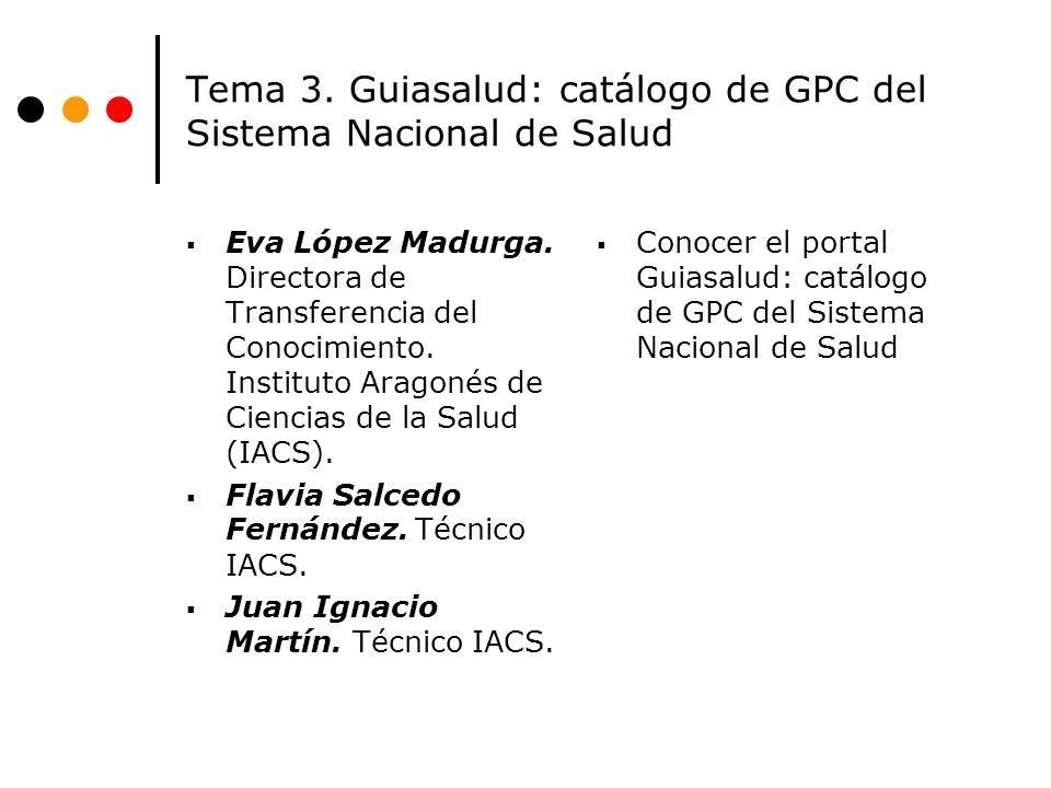 Tema 3. Guiasalud: catálogo de GPC del Sistema Nacional de Salud Eva López Madurga. Directora de Transferencia del Conocimiento. Instituto Aragonés de