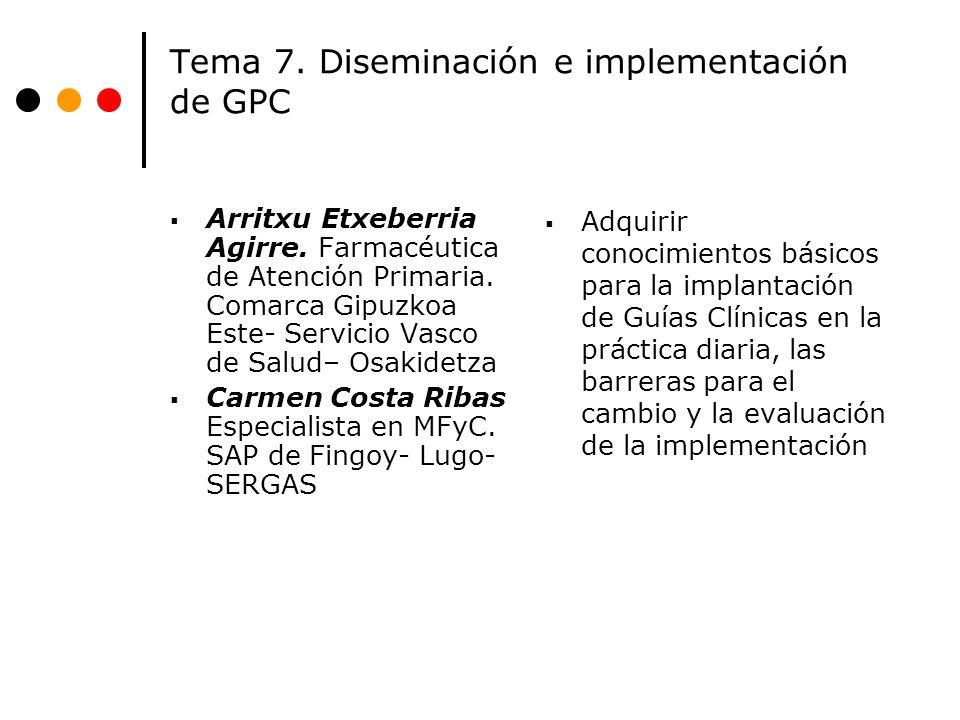 Tema 7. Diseminación e implementación de GPC Arritxu Etxeberria Agirre. Farmacéutica de Atención Primaria. Comarca Gipuzkoa Este- Servicio Vasco de Sa