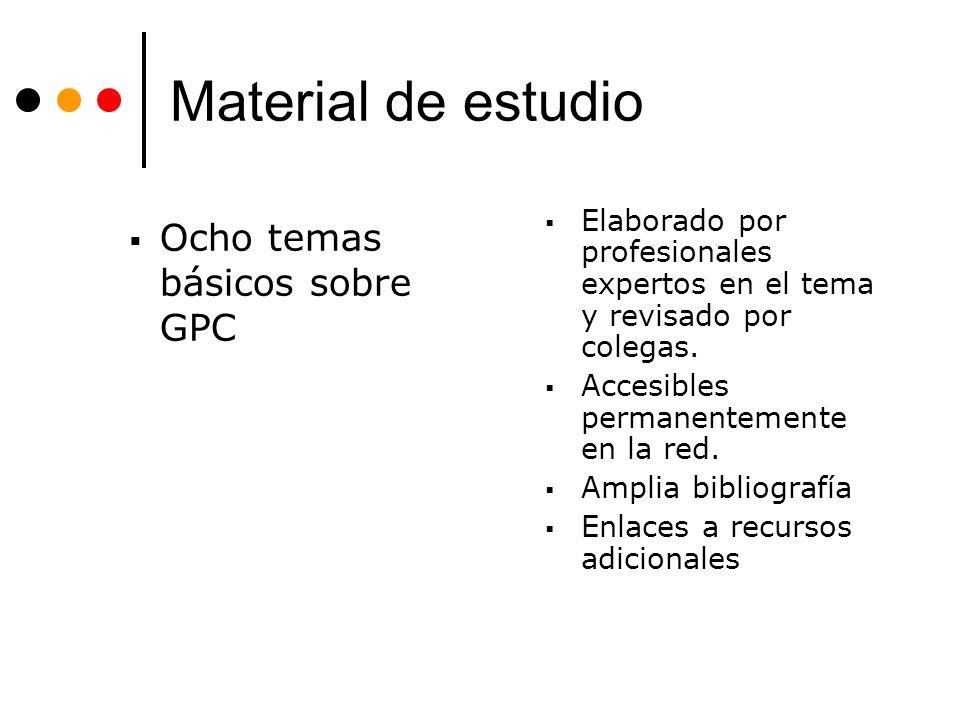 Material de estudio Ocho temas básicos sobre GPC Elaborado por profesionales expertos en el tema y revisado por colegas. Accesibles permanentemente en