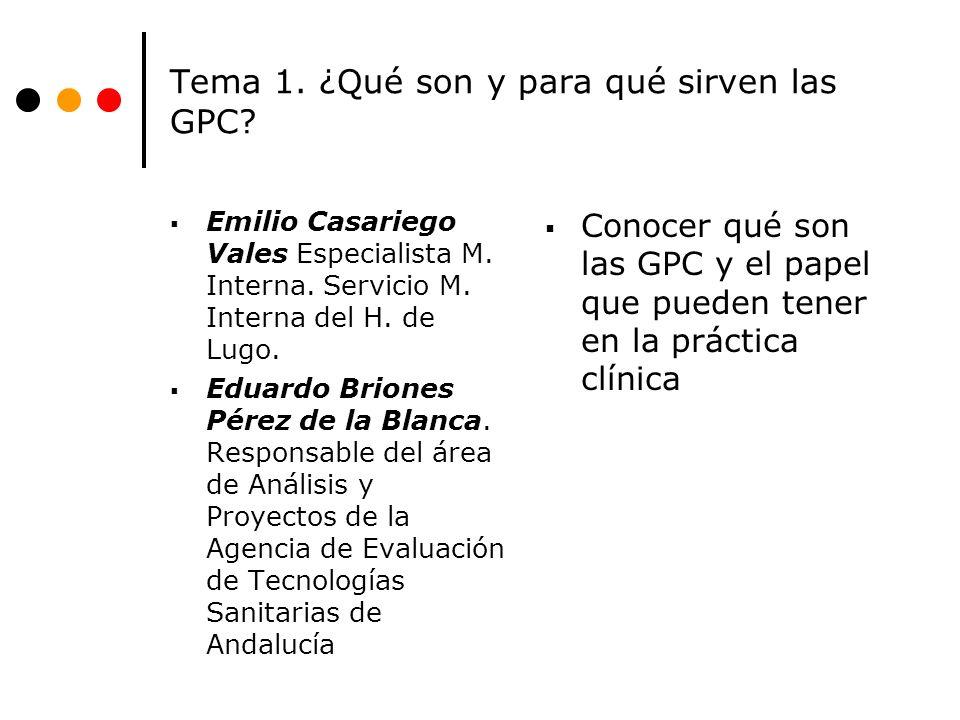 Tema 1. ¿Qué son y para qué sirven las GPC? Emilio Casariego Vales Especialista M. Interna. Servicio M. Interna del H. de Lugo. Eduardo Briones Pérez