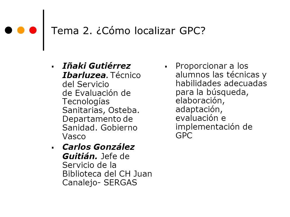 Tema 2. ¿Cómo localizar GPC? Iñaki Gutiérrez Ibarluzea. Técnico del Servicio de Evaluación de Tecnologías Sanitarias, Osteba. Departamento de Sanidad.