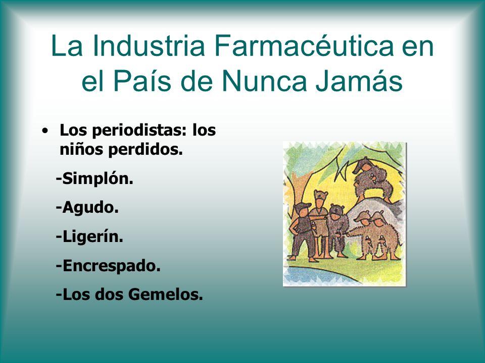 La Industria Farmacéutica en el País de Nunca Jamás Los periodistas: los niños perdidos. -Simplón. -Agudo. -Ligerín. -Encrespado. -Los dos Gemelos.