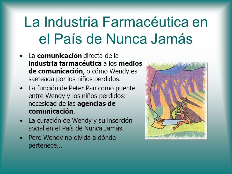 La Industria Farmacéutica en el País de Nunca Jamás La comunicación directa de la industria farmacéutica a los medios de comunicación, o cómo Wendy es