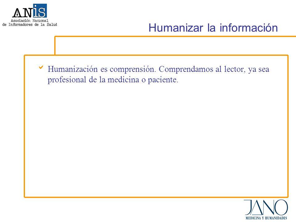Humanizar la información Humanización es comprensión.