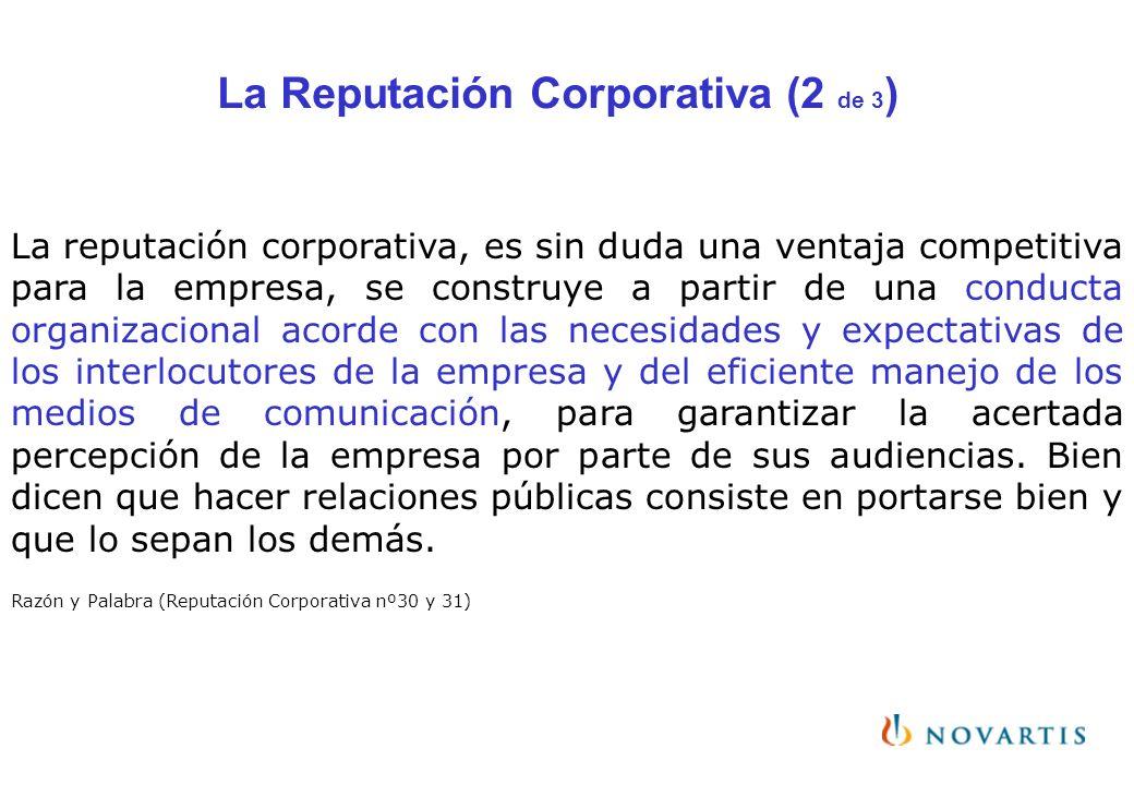 La Reputación Corporativa (2 de 3 ) La reputación corporativa, es sin duda una ventaja competitiva para la empresa, se construye a partir de una condu