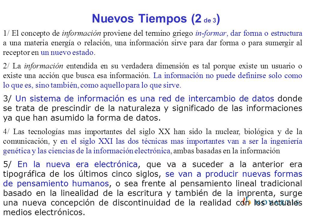 Nuevos Tiempos (2 de 3 ) 1/ El concepto de información proviene del termino griego in-formar, dar forma o estructura a una materia energía o relación,