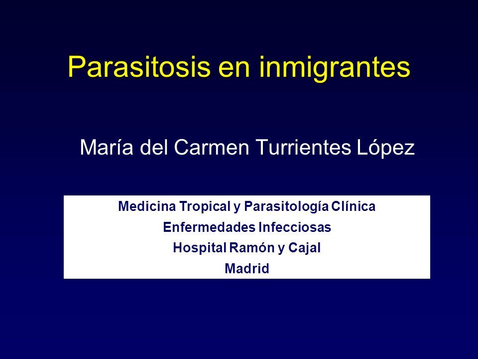María del Carmen Turrientes López Parasitosis en inmigrantes Medicina Tropical y Parasitología Clínica Enfermedades Infecciosas Hospital Ramón y Cajal Madrid