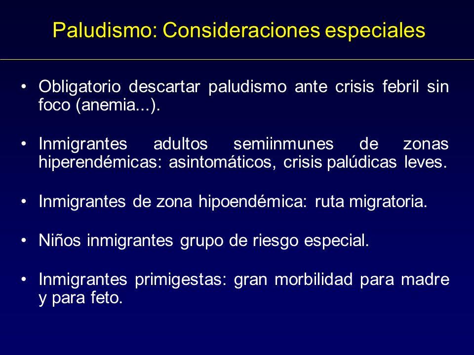 Paludismo: Consideraciones especiales Obligatorio descartar paludismo ante crisis febril sin foco (anemia...).