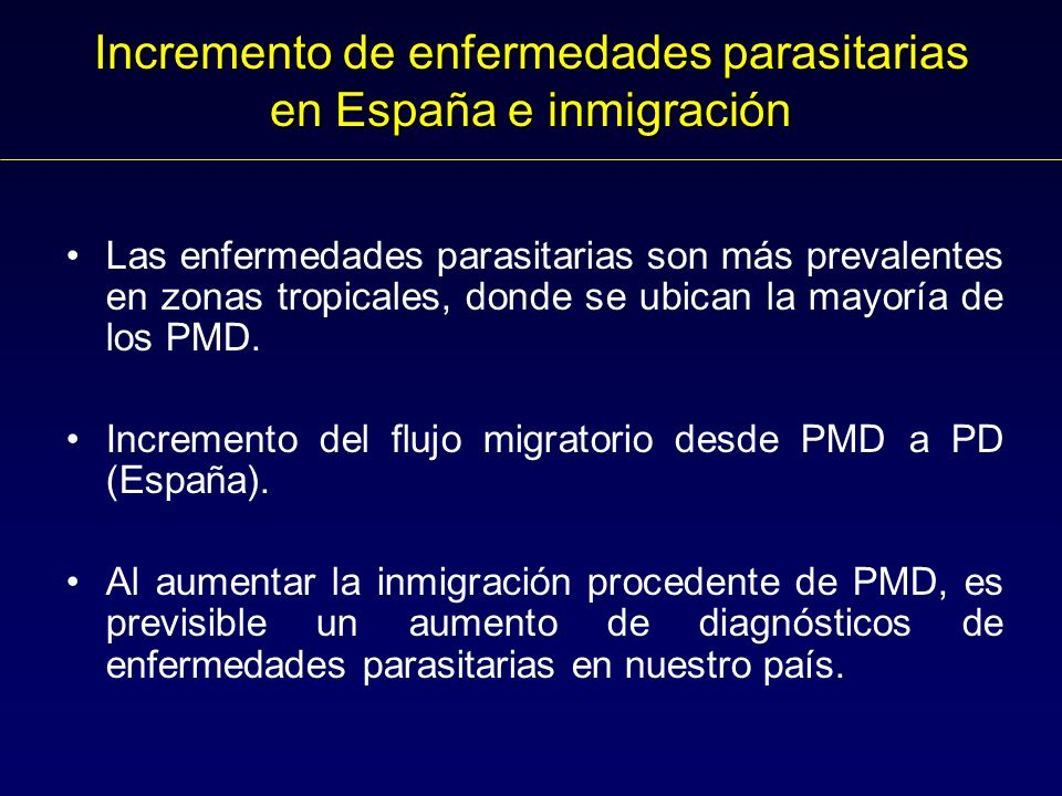 Incremento de enfermedades parasitarias en España e inmigración Las enfermedades parasitarias son más prevalentes en zonas tropicales, donde se ubican la mayoría de los PMD.