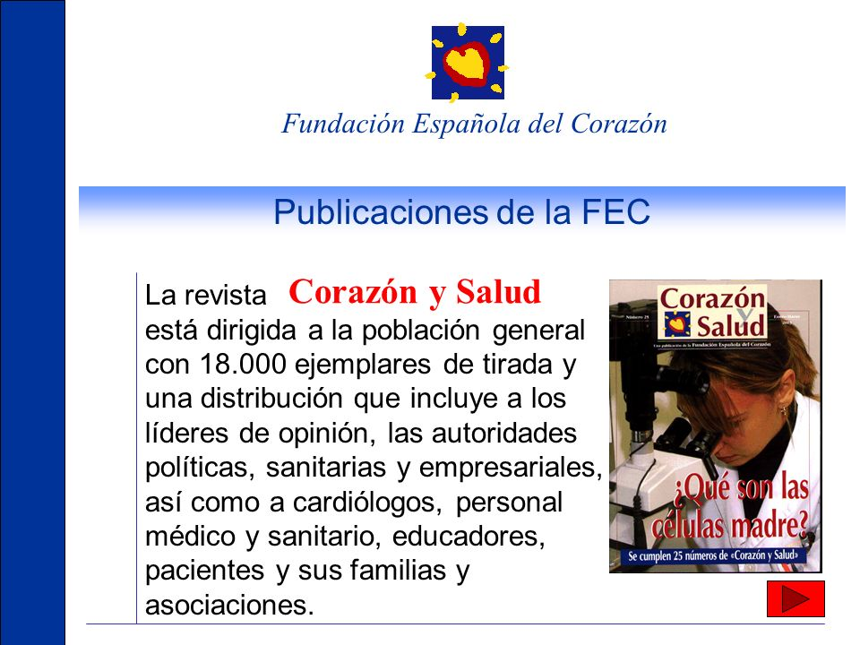 Fundación Española del Corazón Campañas de Educación Pónle Corazón Directa al corazón De ámbito nacional y dirigida a la mujer. Formación de la mujer