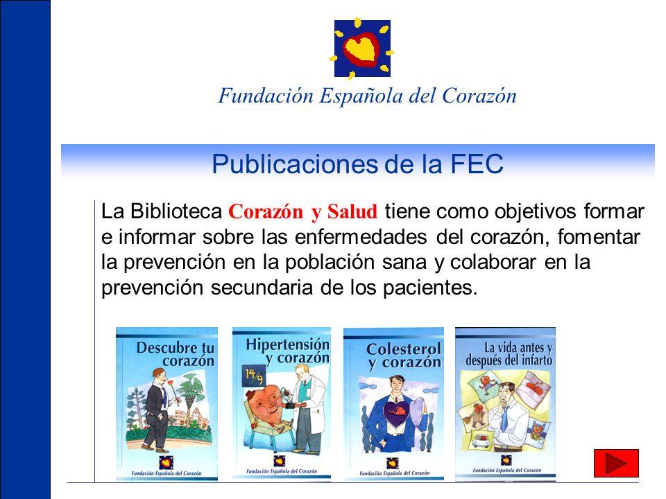 Fundación Española del Corazón Publicaciones de la FEC La revista está dirigida a la población general con 18.000 ejemplares de tirada y una distribuc