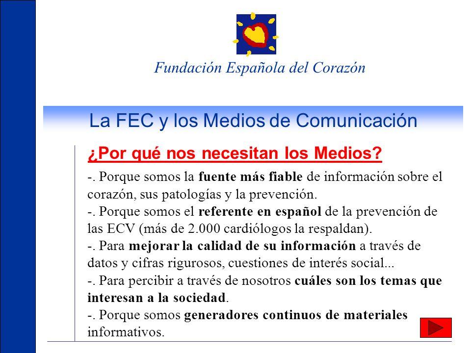 Fundación Española del Corazón La FEC y los Medios de Comunicación ¿Qué necesitamos de los Medios? -. Que asuman la importancia y gravedad del problem