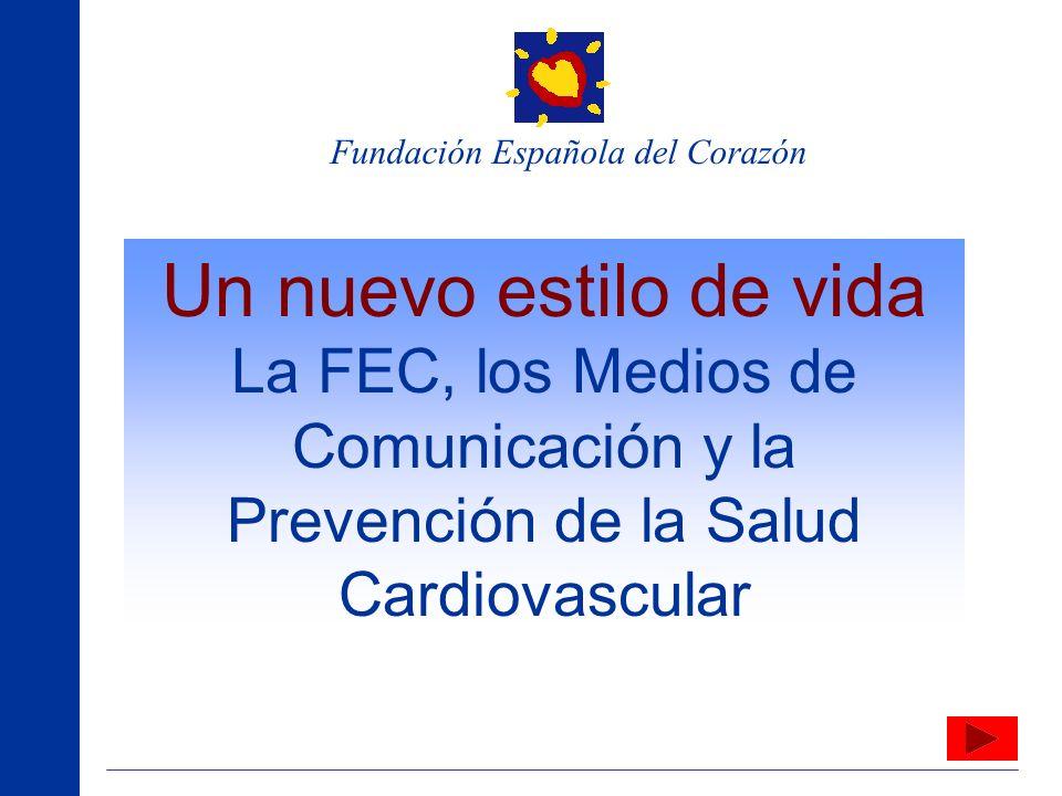 Un nuevo estilo de vida La FEC, los Medios de Comunicación y la Prevención de la Salud Cardiovascular