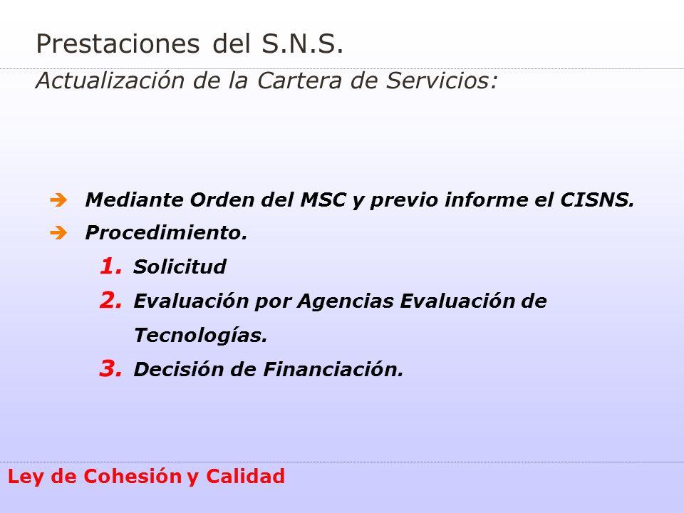 Mediante Orden del MSC y previo informe el CISNS. Procedimiento. 1. Solicitud 2. Evaluación por Agencias Evaluación de Tecnologías. 3. Decisión de Fin