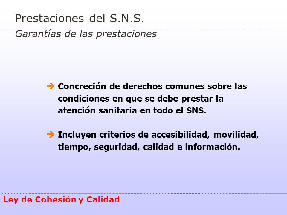 Ley de Cohesión y Calidad Prestaciones del S.N.S. Garantías de las prestaciones Concreción de derechos comunes sobre las condiciones en que se debe pr