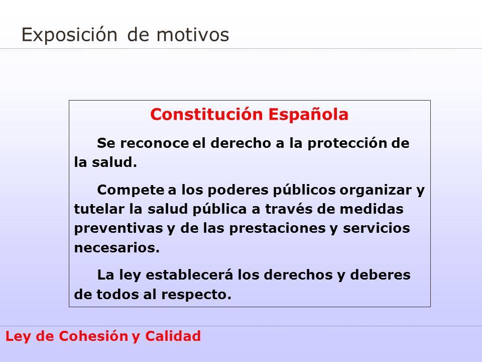 Exposición de motivos Constitución Española Se reconoce el derecho a la protección de la salud. Compete a los poderes públicos organizar y tutelar la