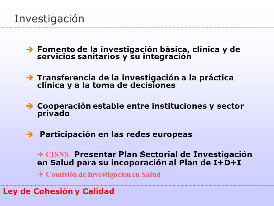 Investigación Ley de Cohesión y Calidad Fomento de la investigación básica, clínica y de servicios sanitarios y su integración Transferencia de la inv